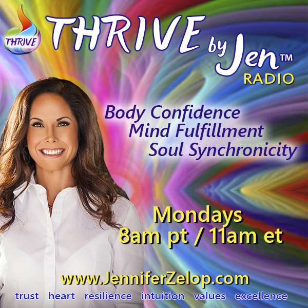 THRIVE by Jen™ Radio - Create Your THRIVE Life! with Jennifer Zelop