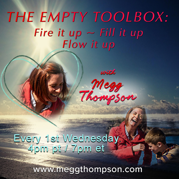 The Empty Toolbox: Fire it up, Fill it up, and Flow it up with Megg Thompson